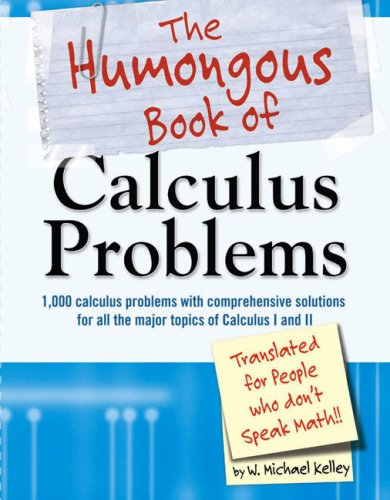 The Humongous Book of Calculus Problems: For People Who Don't Speak Math
