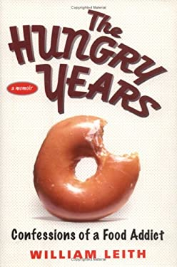 The Hungry Years: Confessions of a Food Addict 9781592401550