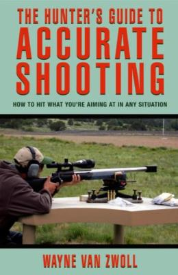 The Hunter's Guide to Accurate Shooting: How to Hit What You're Aiming at in Any Situation 9781592284900