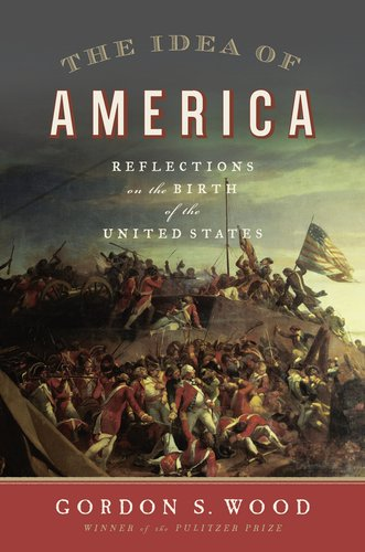 The Idea of America: Reflections on the Birth of the United States 9781594202902