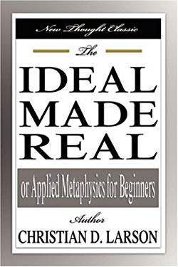 The Ideal Made Real or Applied Metaphysics for Beginners 9781599865737
