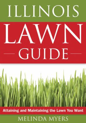 The Illinois Lawn Guide: Attaining and Maintaining the Lawn You Want 9781591864103