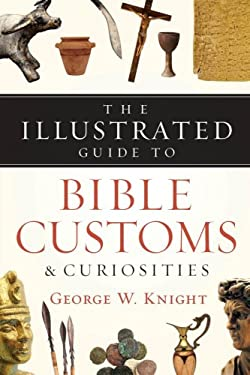 The Illustrated Guide to Bible Customs & Curiosities 9781593107031