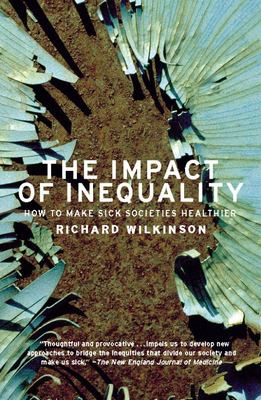 The Impact of Inequality: How to Make Sick Societies Healthier 9781595581211