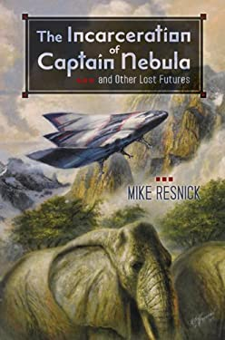 The Incarceration of Captain Nebula and Other Lost Futures 9781596064355