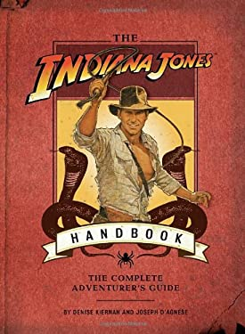 The Indiana Jones Handbook: The Complete Adventurer's Guide 9781594742217