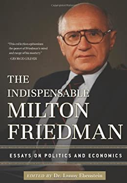 The Indispensable Milton Friedman: Essays on Politics and Economics 9781596988088