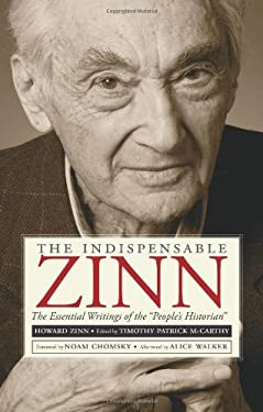 The Indispensable Zinn: The Essential Writings of the