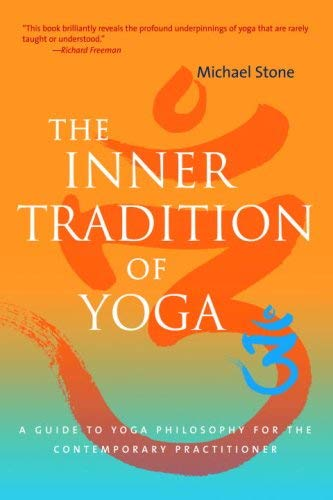 The Inner Tradition of Yoga: A Guide to Yoga Philosophy for the Contemporary Practitioner 9781590305690
