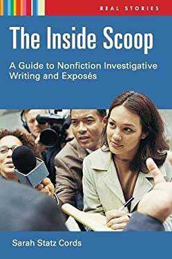 The Inside Scoop: A Guide to Nonfiction Investigative Writing and Expos's 9781591586500