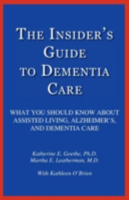 The Insider's Guide to Dementia Care: What You Should Know about Assisted Living, Alzheimer's, and Dementia Care 9781595943156