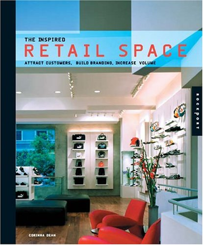 The Inspired Retail Space: Attract Customers, Build Branding, Increase Volume 9781592531349