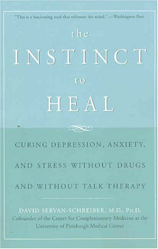 The Instinct to Heal: Curing Depression, Anxiety and Stress Without Drugs and Without Talk Therapy 9781594861581