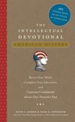 The Intellectual Devotional: American History: Revive Your Mind, Complete Your Education, and Converse Confidently about Our Nation's Past 9781594867446