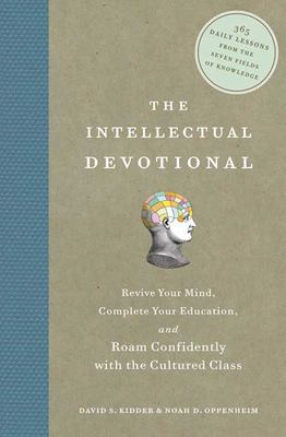 The Intellectual Devotional: Revive Your Mind, Complete Your Education, and Roam Confidently with the Cultured Class 9781594865138