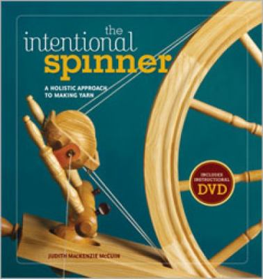The Intentional Spinner: A Holistic Approach to Making Yarn 9781596680807