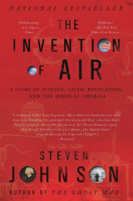 The Invention of Air: A Story of Science, Faith, Revolution, and the Birth of America 9781594484018