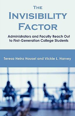 The Invisibility Factor: Administrators and Faculty Reach Out to First-Generation College Students 9781599425238