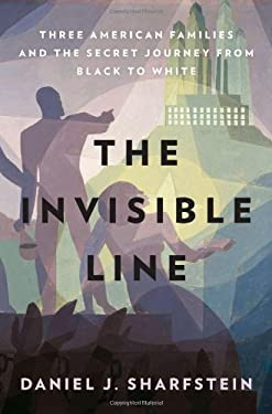 The Invisible Line: Three American Families and the Secret Journey from Black to White 9781594202827