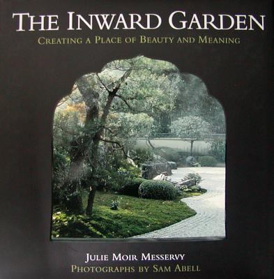 The Inward Garden: Creating a Place of Beauty and Meaning 9781593730598