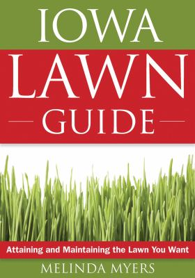 The Iowa Lawn Guide: Attaining and Maintaining the Lawn You Want 9781591864127