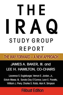 The Iraq Study Group Report: The Way Forward - A New Approach 9781599862392