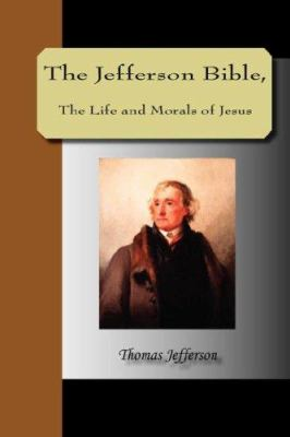 The Jefferson Bible, the Life and Morals of Jesus 9781595479556