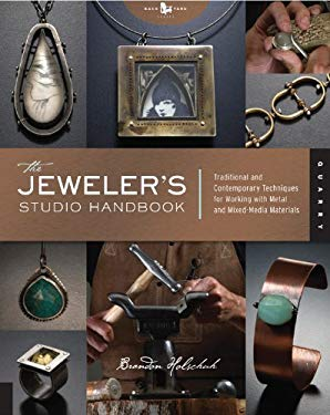 The Jeweler's Studio Handbook: Traditional and Contemporary Techniques for Working with Metal and Mixed-Media Materials 9781592534852