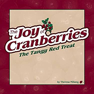 The Joy of Cranberries: The Tangy Red Treat 9781591930556
