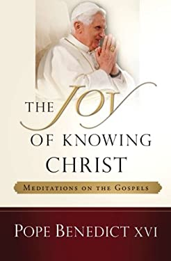 The Joy of Knowing Christ: Meditations on the Gospels 9781593251512