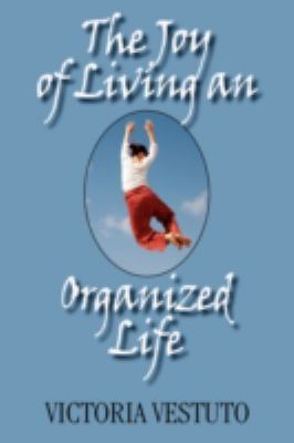 The Joy of Living an Organized Life 9781596635722