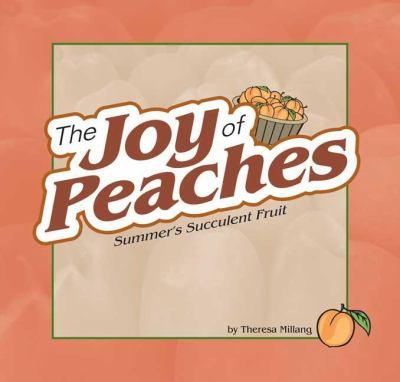 The Joy of Peaches: Summer's Succulent Fruit 9781591930648