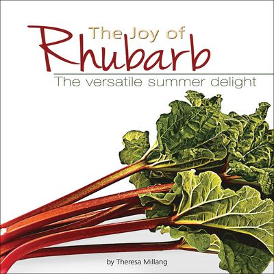 The Joy of Rhubarb Cookbook: The Versatile Summer Delight 9781591930518