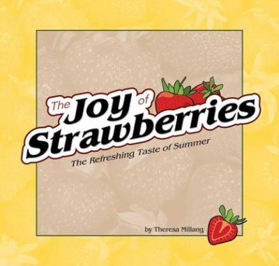 The Joy of Strawberries: The Refreshing Taste of Summer 9781591931683