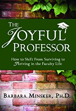 The Joyful Professor: How to Shift from Surviving to Thriving in the Faculty Life
