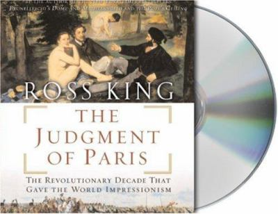 The Judgment of Paris: The Revolutionary Decade That Gave the World Impressionism 9781593978754