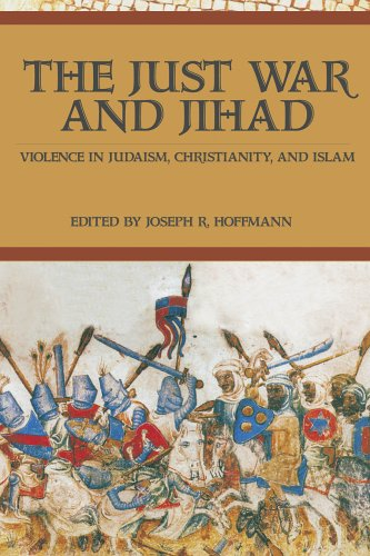 The Just War and Jihad: Violence in Judaism, Christianity, and Islam 9781591023715