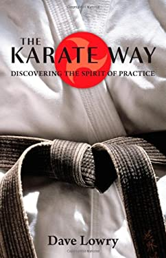 The Karate Way: Discovering the Spirit of Practice 9781590306475