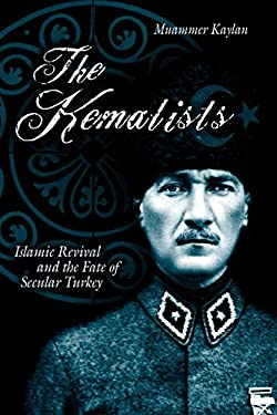 The Kemalists: Islamic Revival and the Fate of Secular Turkey 9781591022824
