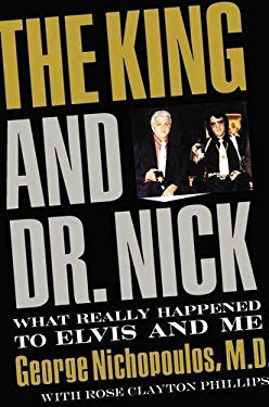 The King and Dr. Nick: What Really Happened to Elvis and Me 9781595551719