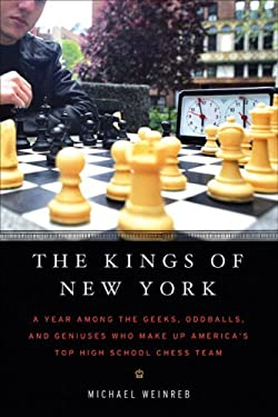 The Kings of New York: A Year Among the Geeks, Oddballs, and Genuises Who Make Up America's Top High School Chess Team 9781592402618