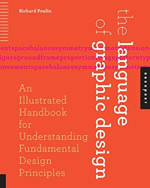 The Language of Graphic Design: An Illustrated Handbook for Understanding Fundamental Design Principles 9781592538256