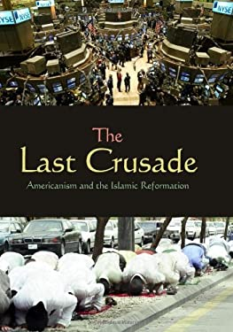 The Last Crusade: Americanism and the Islamic Reformation 9781597970624