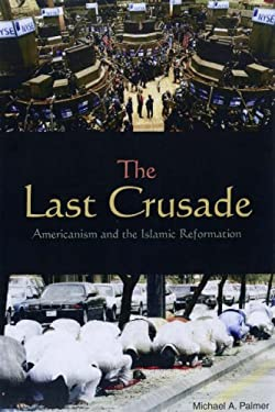 The Last Crusade: Americanism and the Islamic Reformation 9781597971652