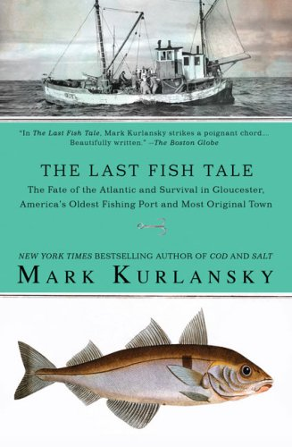 The Last Fish Tale: The Fate of the Atlantic and Survival in Gloucester, America's Oldest Fishing Port and Most Original Town 9781594483745