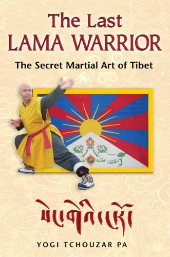 The Last Lama Warrior: The Secret Martial Art of Tibet 9781594772856