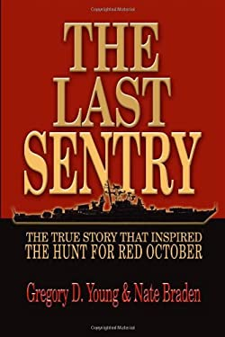 The Last Sentry: The True Story That Inspired the Hunt for Red October 9781591149927