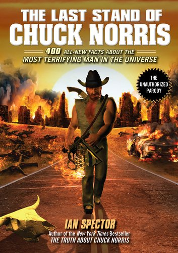 The Last Stand of Chuck Norris: 400 All New Facts about the Most Terrifying Man in the Universe 9781592406456