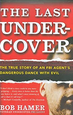 The Last Undercover: The True Story of an FBI Agent's Dangerous Dance with Evil 9781599951010