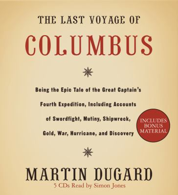 The Last Voyage of Columbus: Being the Epic Tale of the Great Captain's Fourth Expedition, Including Accounts of Swordfight, Mutiny, Shipwreck, Gol 9781594830679